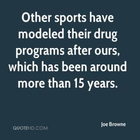 Joe Browne  - Other sports have modeled their drug programs after ours, which has been around more than 15 years.