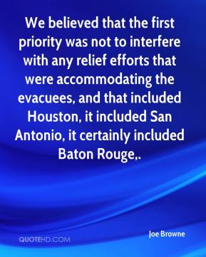 Joe Browne  - We believed that the first priority was not to interfere with any relief efforts that were accommodating the evacuees, and that included Houston, it included San Antonio, it certainly included Baton Rouge.