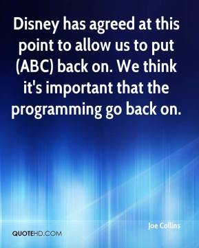 Joe Collins  - Disney has agreed at this point to allow us to put (ABC) back on. We think it's important that the programming go back on.