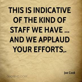 Joe Cook  - This is indicative of the kind of staff we have ... and we applaud your efforts.