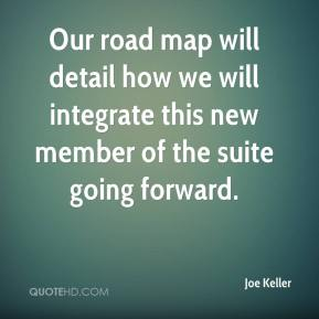Joe Keller  - Our road map will detail how we will integrate this new member of the suite going forward.