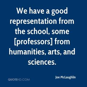 Joe McLaughlin  - We have a good representation from the school, some [professors] from humanities, arts, and sciences.