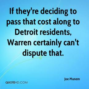 Joe Munem  - If they're deciding to pass that cost along to Detroit residents, Warren certainly can't dispute that.