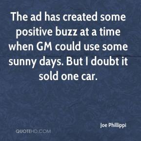 Joe Phillippi  - The ad has created some positive buzz at a time when GM could use some sunny days. But I doubt it sold one car.