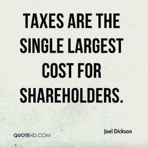 Joel Dickson  - Taxes are the single largest cost for shareholders.