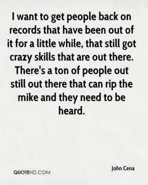 I want to get people back on records that have been out of it for a little while, that still got crazy skills that are out there. There's a ton of people out still out there that can rip the mike and they need to be heard.