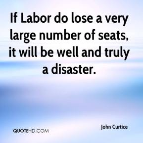 John Curtice  - If Labor do lose a very large number of seats, it will be well and truly a disaster.