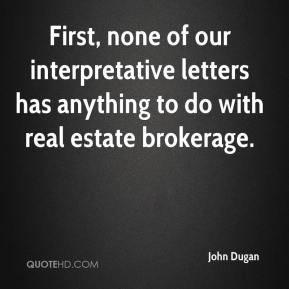First, none of our interpretative letters has anything to do with real estate brokerage.