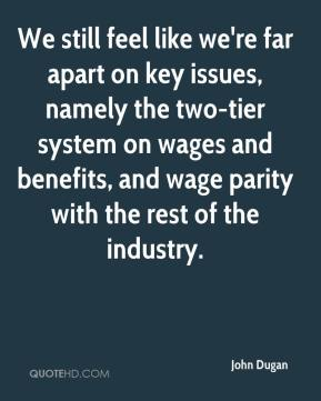 We still feel like we're far apart on key issues, namely the two-tier system on wages and benefits, and wage parity with the rest of the industry.