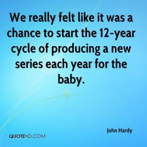 We really felt like it was a chance to start the 12-year cycle of producing a new series each year for the baby.