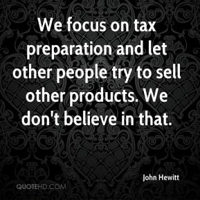John Hewitt  - We focus on tax preparation and let other people try to sell other products. We don't believe in that.