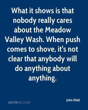What it shows is that nobody really cares about the Meadow Valley Wash. When push comes to shove, it's not clear that anybody will do anything about anything.
