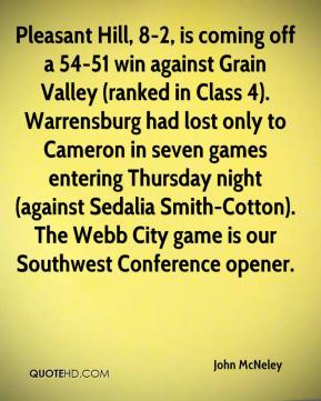 Pleasant Hill, 8-2, is coming off a 54-51 win against Grain Valley (ranked in Class 4). Warrensburg had lost only to Cameron in seven games entering Thursday night (against Sedalia Smith-Cotton). The Webb City game is our Southwest Conference opener.