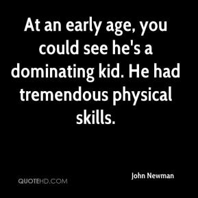 At an early age, you could see he's a dominating kid. He had tremendous physical skills.