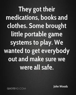They got their medications, books and clothes. Some brought little portable game systems to play. We wanted to get everybody out and make sure we were all safe.