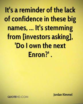 It's a reminder of the lack of confidence in these big names, ... It's stemming from [investors asking], 'Do I own the next Enron?' .