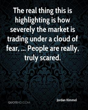 The real thing this is highlighting is how severely the market is trading under a cloud of fear, ... People are really, truly scared.