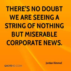 There's no doubt we are seeing a string of nothing but miserable corporate news.