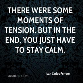 There were some moments of tension. But in the end, you just have to stay calm.