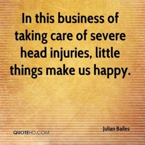 Julian Bailes  - In this business of taking care of severe head injuries, little things make us happy.