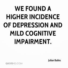 we found a higher incidence of depression and mild cognitive impairment.