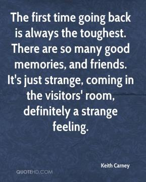 Image Quotes About Memories. Keith Carney   The First Time Going Back Is  Always The Toughest. There Are So