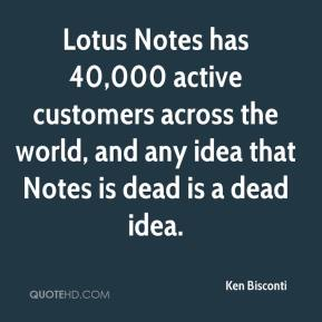 Lotus Notes has 40,000 active customers across the world, and any idea that Notes is dead is a dead idea.