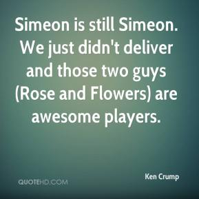 Ken Crump  - Simeon is still Simeon. We just didn't deliver and those two guys (Rose and Flowers) are awesome players.