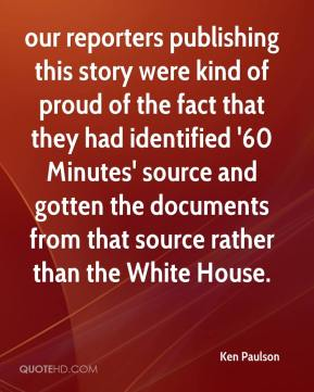 Ken Paulson  - our reporters publishing this story were kind of proud of the fact that they had identified '60 Minutes' source and gotten the documents from that source rather than the White House.