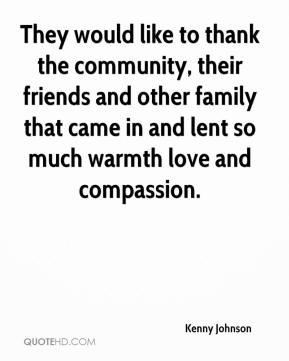 Kenny Johnson  - They would like to thank the community, their friends and other family that came in and lent so much warmth love and compassion.