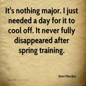 Kent Mercker  - It's nothing major. I just needed a day for it to cool off. It never fully disappeared after spring training.