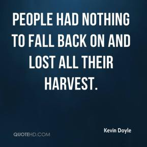 Kevin Doyle  - People had nothing to fall back on and lost all their harvest.