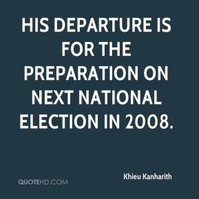 Khieu Kanharith  - His departure is for the preparation on next national election in 2008.