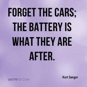 Kurt Sanger  - Forget the cars; the battery is what they are after.