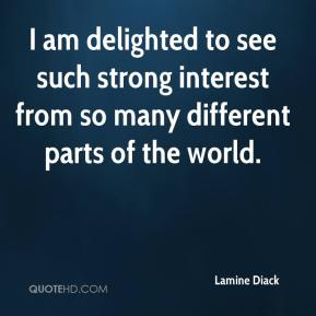 Lamine Diack  - I am delighted to see such strong interest from so many different parts of the world.