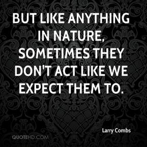But like anything in nature, sometimes they don't act like we expect them to.