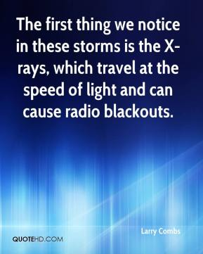 The first thing we notice in these storms is the X-rays, which travel at the speed of light and can cause radio blackouts.