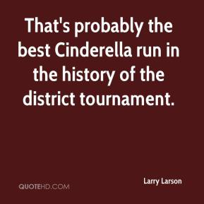 Larry Larson  - That's probably the best Cinderella run in the history of the district tournament.