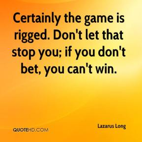 Certainly the game is rigged. Don't let that stop you; if you don't bet, you can't win.