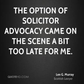 The option of solicitor advocacy came on the scene a bit too late for me.