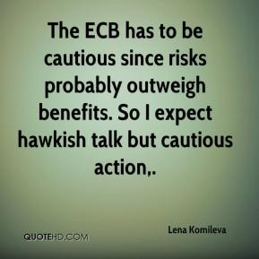 Lena Komileva  - The ECB has to be cautious since risks probably outweigh benefits. So I expect hawkish talk but cautious action.