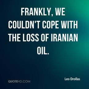Leo Drollas  - Frankly, we couldn't cope with the loss of Iranian oil.