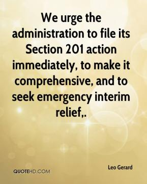 Leo Gerard  - We urge the administration to file its Section 201 action immediately, to make it comprehensive, and to seek emergency interim relief.