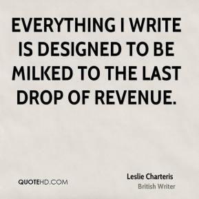 Everything I write is designed to be milked to the last drop of revenue.