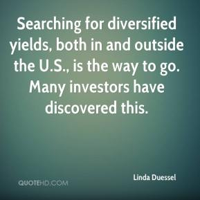 Linda Duessel  - Searching for diversified yields, both in and outside the U.S., is the way to go. Many investors have discovered this.