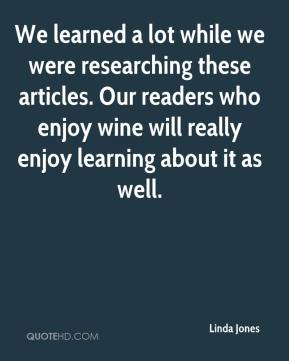 Linda Jones  - We learned a lot while we were researching these articles. Our readers who enjoy wine will really enjoy learning about it as well.