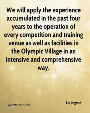 Liu Jingmin  - We will apply the experience accumulated in the past four years to the operation of every competition and training venue as well as facilities in the Olympic Village in an intensive and comprehensive way.