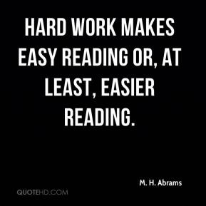 Hard work makes easy reading or, at least, easier reading.