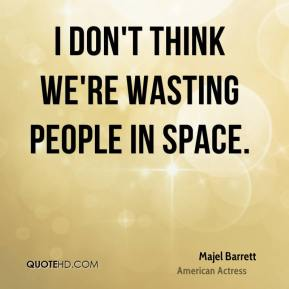 Majel Barrett - I don't think we're wasting people in space.