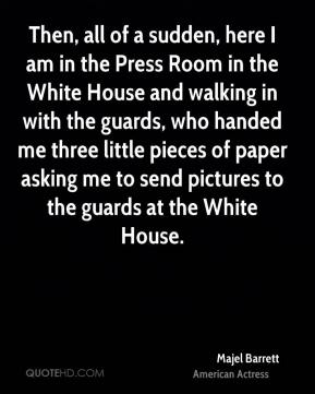 Majel Barrett - Then, all of a sudden, here I am in the Press Room in the White House and walking in with the guards, who handed me three little pieces of paper asking me to send pictures to the guards at the White House.